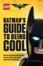 The LEGO® Batman Movie(™) The LEGO Batman Movie Batmans Guide to Being Cool