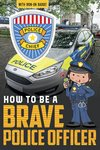 How to Be a Brave Police Officer