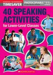 40 Speaking Activities for Lower-Level Classes