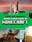 Create and Construct: Super Structures in Minecraft