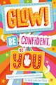 Glow! Be Confident, Be You