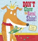 Don't Chew the Royal Shoe!