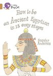 How to Be an Ancient Egyptian in 13 Easy Stages (Book Band Copper)