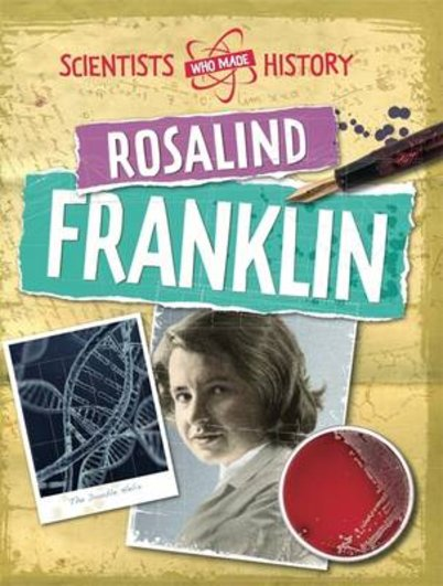 Scientists Who Made History: Rosalind Franklin