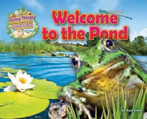 Living Things and Their Habitats: Welcome to the Pond