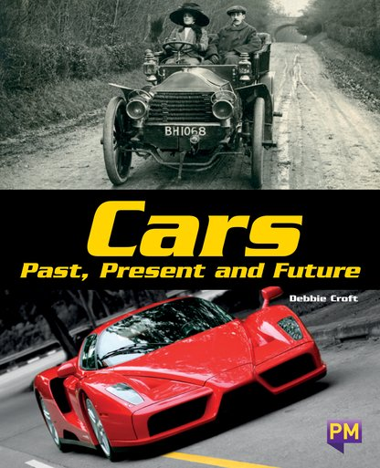 Cars: Past, Present and Future (PM Guided Reading Non-fiction) Level 29