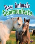 How Animals Communicate (PM Guided Reading Non-fiction) Level 27