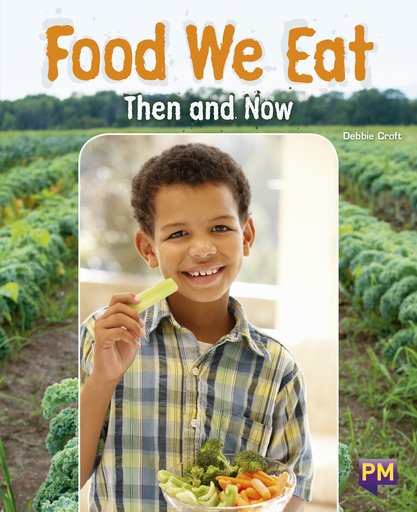 Food We Eat: Then and Now (PM Guided Reading Non-fiction) Level 26