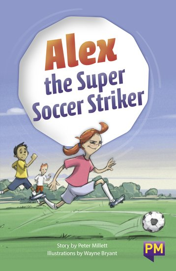 Alex The Super Soccer Striker (PM Guided Reading Fiction) Level 25