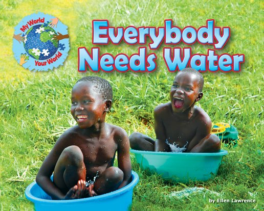 My World, Your World: Everybody Needs Water