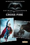 Batman v Superman: Cross Fire Companion Novel