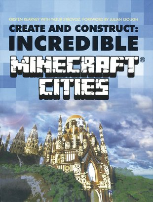 Create and Construct: Incredible Minecraft Cities