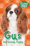 Puppy Tales: Gus the Greedy Puppy