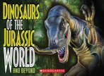 Dinosaurs of the Jurassic World and Beyond
