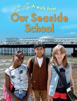 A Walk From: Our Seaside School