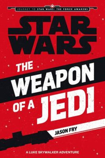 Journey To Star Wars The Force Awakens The Weapon Of A Jedi