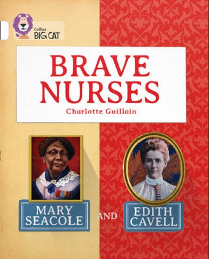 Brave Nurses - Mary Seacole and Edith Cavell