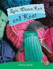 Spin, Weave, Knit and Knot (PM Extras Non-fiction) Level 25