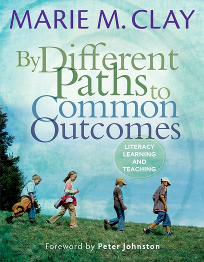By Different Paths to Common Outcomes: Literacy Learning and Teaching