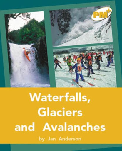 Waterfalls, Glaciers and Avalanches (PM Plus Non-fiction) Levels 22, 23 Gold