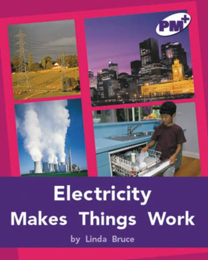 Electricity Makes Things Work (PM Plus Non-fiction) Levels 20, 21