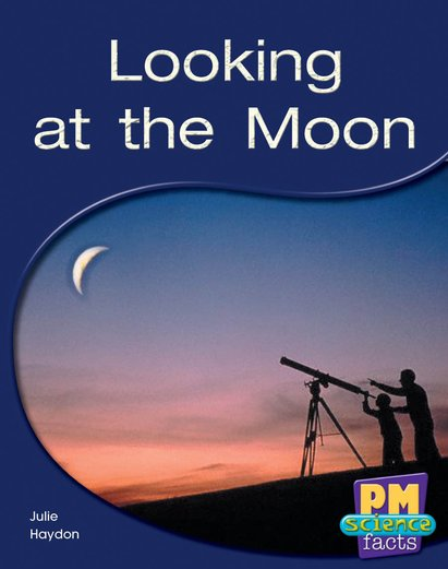 Looking at the Moon (PM Science Facts) Levels 14, 15
