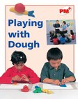 Playing with Dough (PM Plus Non-fiction) Level 5, 6