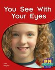 PM Blue: You See With Your Eyes (PM Science Facts) Levels 11, 12 x 6