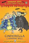 Seriously Silly Scary Fairy Tales: Cinderella at the Vampire Ball