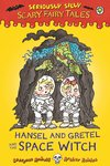 Seriously Silly Scary Fairy Tales Pack: Hansel and Gretel and the Space Witch
