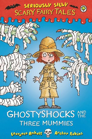 Seriously Silly Scary Fairy Tales: Ghostyshocks and the Three Mummies