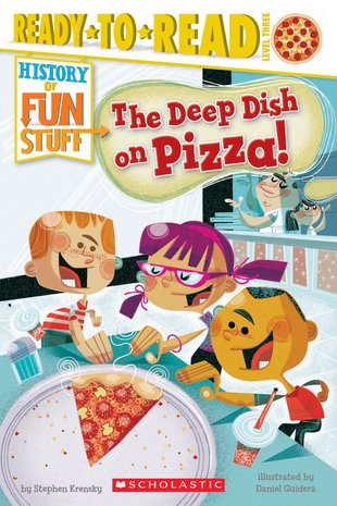 Ready-to-Read! History of Fun Stuff – The Deep Dish on Pizza!