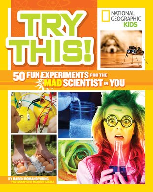 Try This! 50 Fun Experiments for the Mad Scientist in You