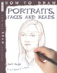 How to Draw: Portraits, Faces and Heads
