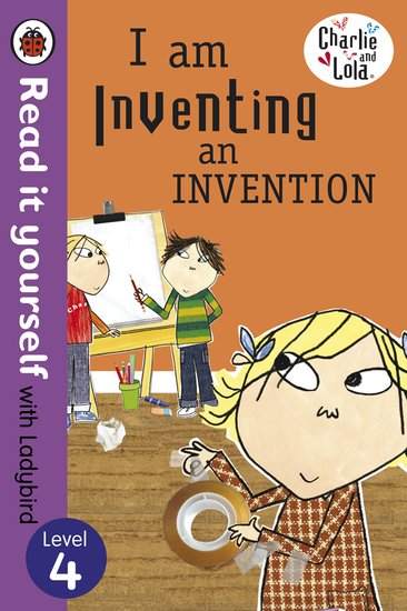 Ladybird Read It Yourself: Charlie and Lola - I Am Inventing an Invention