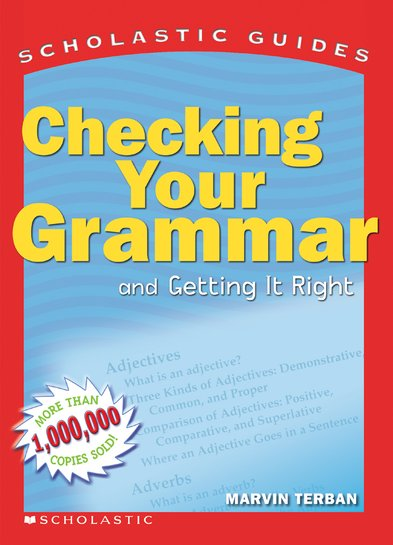 Scholastic Guides: Checking Your Grammar and Getting It Right