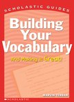 Scholastic Guides: Building Your Vocabulary and Making It Great