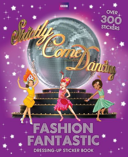 Strictly Come Dancing: Fashion Fantastic Dressing-Up Sticker Book