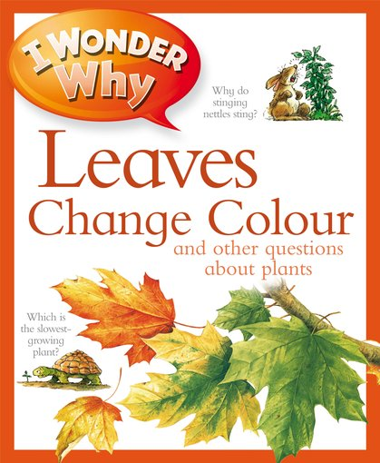 I Wonder Why: Leaves Change Colour