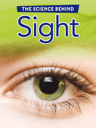 The Science Behind: Sight