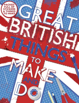 Great British Things to Make and Do