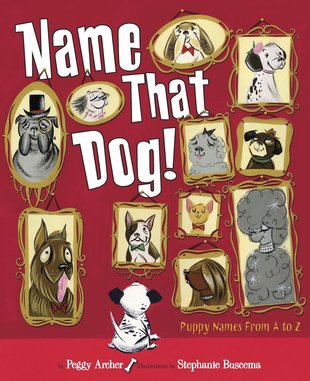 Name That Dog! Puppy Names from A to Z