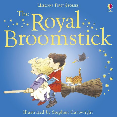 Usborne First Stories: The Royal Broomstick