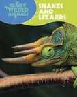 Really Weird Animals: Snakes and Lizards