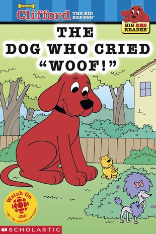 "Clifford Big Red Reader: The Dog Who Cried ""Woof!"""