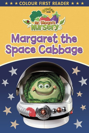 Colour First Reader: Mr Bloom's Nursery - Margaret the Space Cabbage