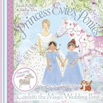 Princess Evie's Ponies: Confetti the Magic Wedding Pony