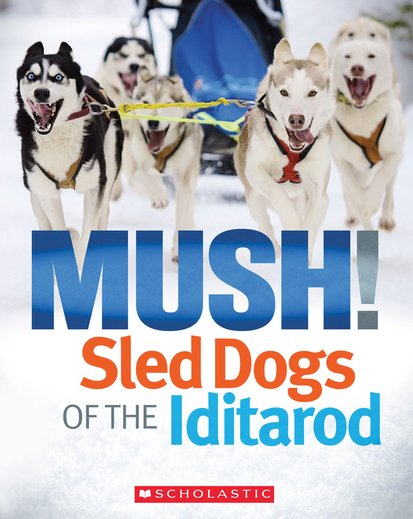 Mush! Sled Dogs of the Iditarod
