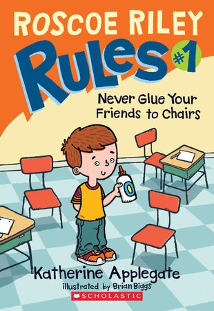 Roscoe Riley Rules: Never Glue Your Friends to Chairs