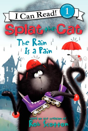 I Can Read! Splat the Cat: The Rain is a Pain